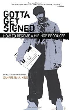 Gotta Get Signed: How to Become a Hip-Hop Producer 9780825673153