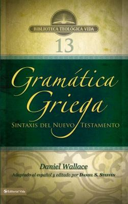 Gram Tica Griega: Sintaxis del Nuevo Testamento 9780829759198