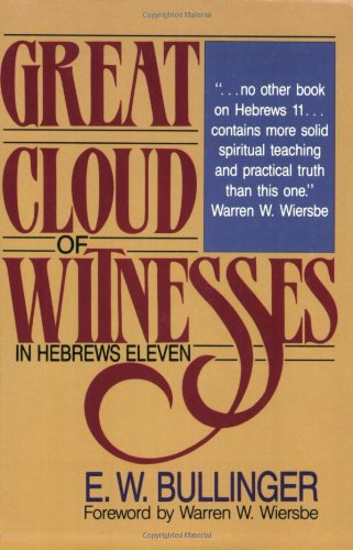 Great Cloud of Witnesses in Hebrews Eleven - Bullinger, E. W.
