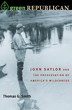 Green Republican: John Saylor and the Preservation of America's Wilderness 9780822942832