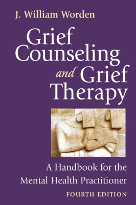 Grief Counseling and Grief Therapy: A Handbook for the Mental Health Practitioner 9780826101204