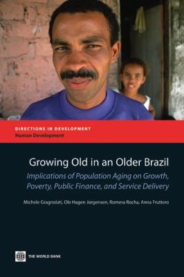 Growing Old in an Older Brazil: Implications of Population Aging on Growth, Poverty, Public Finance and Service Delivery 9780821388020