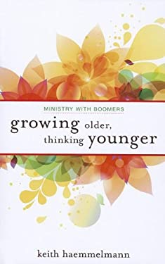 Growing Older, Thinking Younger: Ministry to Boomers 9780829819335