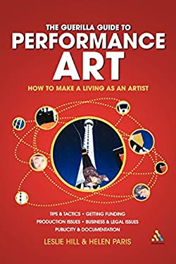 Guerilla Guide to Performance Art: How to Make a Living as an Artist 9780826473981