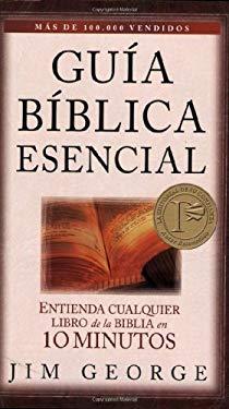 Guia Biblica Esencial: Entienda Cualquier Libro de la Biblia en 10 Minutos 9780825412738