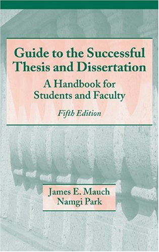 Guide to the Successful Thesis and Dissertation: A Handbook for Students and Faculty 9780824742881