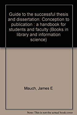 Guide to the successful thesis and dissertation: Conception to publication : a handbook for students and faculty (Books in library and information sci