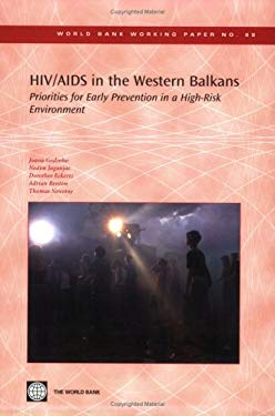 HIV/AIDS in the Western Balkans: Priorities for Early Prevention in a High-Risk Environment 9780821363942