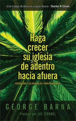 Haga Crecer Su Iglesia de Afuera Hacia Adentro: Understanding the Uncharted and How to Reach Them 9780829748505