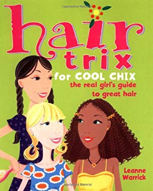 Hair Trix for Cool Chix: The Real Girl's Guide to Great Hair 9780823021796