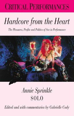 Hardcore from the Heart: The Pleasures, Profits and Politics of Sex in Performance 9780826448934