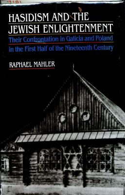 Hasidism and the Jewish Enlightenment: Their Confrontation in Galicia and Poland in the First Half of the Nineteenth Century 9780827602335