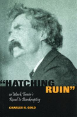 Hatching Ruin, Or, Mark Twain's Road to Bankruptcy 9780826214508