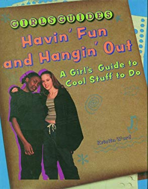 Having Fun and Hangin' Out: A Girl's Guide to Cool Stuff to Do 9780823929788