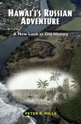Hawai'i's Russian Adventure: A New Look at Old History 9780824824044