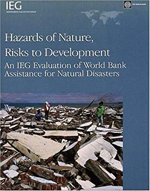 Hazards of Nature, Risks to Development: An IEG Evaluation of World Bank Assistance for Natural Disasters 9780821366509