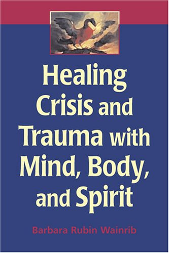 Healing Crisis and Trauma with Mind, Body, and Spirit 9780826132451
