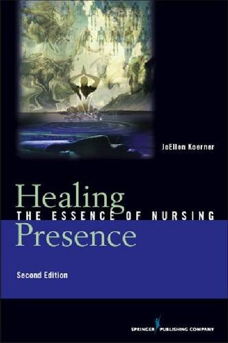Healing Presence: The Essence of Nursing 9780826107541