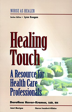 Healing Touch: A Resource for Health Care Professionals: Nurse as Healer Series 9780827362758