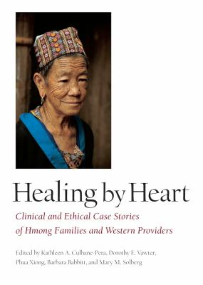 Healing by Heart: Clinical and Ethical Case Studies of Hmong Families and Western Providers 9780826514318