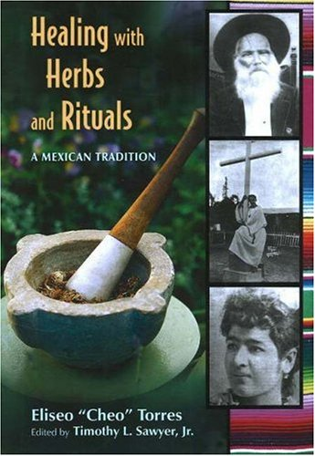 Healing with Herbs and Rituals: A Mexican Tradition 9780826339614