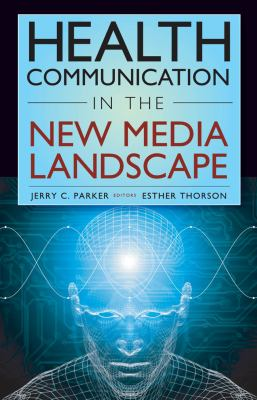 Health Communication in the New Media Landscape 9780826101228