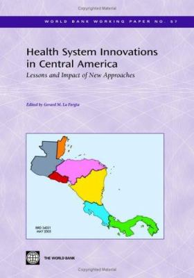 Health System Innovations in Central America: Lessons and the Impact of New Approaches 9780821362785