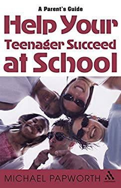 Help Your Teenager Succeed at School: A Parent's Guide 9780826474247