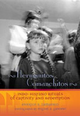 Hermanitos Comanchitos: Indo-Hispano Rituals of Captivity and Redemption 9780826328779