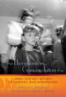 Hermanitos Comanchitos: Indo-Hispano Rituals of Captivity and Redemption 9780826328786