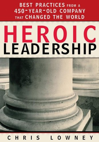 Heroic Leadership: Best Practices from a 450-Year-Old Company That Changed the World 9780829418163