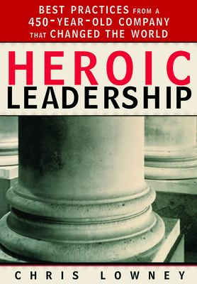 Heroic Leadership: Best Practices from a 450-Year-Old Company That Changed the World 9780829421156
