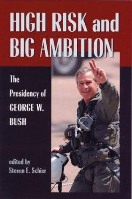 High Risk and Big Ambition: The Presidency of George W. Bush 9780822942344