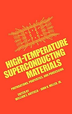 High-Temperature Superconducting Materials: Preparations, Properties, and Processing 9780824779955