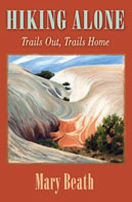 Hiking Alone: Trails Out, Trails Home 9780826343291