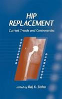 Hip Replacement: Current Trends and Controversies 9780824707897