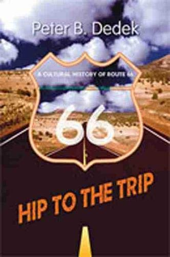 Hip to the Trip: A Cultural History of Route 66 9780826341945