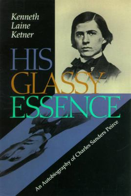 His Glassy Essence: An Autobiography of Charles Sanders Peirce 9780826513137