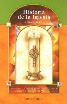 Historia de la Iglesia: El Legado de la Fe 9780829423747