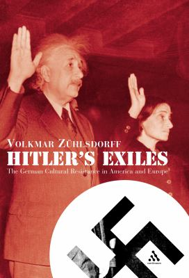 Hitler's Exiles: The German Cultural Resistance in America and Europe 9780826473240