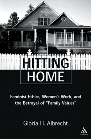 Hitting Home: Feminist Ethics, Women's Work, and the Betrayal of Family Values 9780826414427