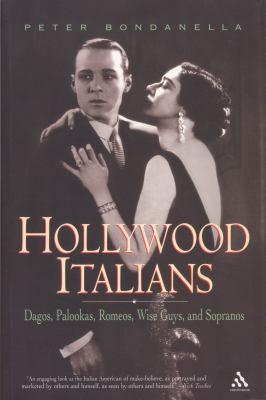 Hollywood Italians: Dagos, Palookas, Romeos, Wise Guys, and Sopranos 9780826417572