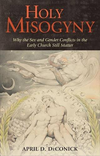 Holy Misogyny: Why the Sex and Gender Conflicts in the Early Church Still Matter 9780826405616