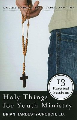 Holy Things for Youth Ministry: 13 Practical Sessions 9780829818536