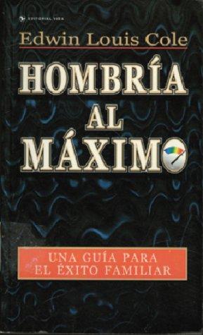 Hombr a Al M Ximo: Una Gu a Para El Xito Familiar 9780829709315