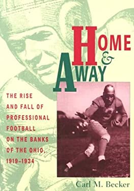 Home & Away: Rise & Fall of Professional Football on Banks of Ohio 9780821412381