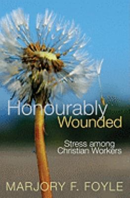 Honourably Wounded: Stress Among Christian Workers 9780825463334