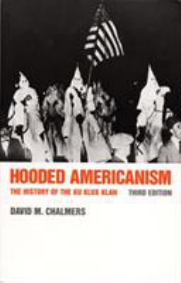 Hooded Americanism: The History of the Ku Klux Klan, 3rd Ed. 9780822307723