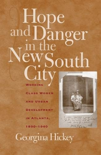 Hope and Danger in the New South City: Working-Class Women and Urban Development in Atlanta, 1890-1940 9780820327723