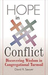 Hope in Conflict: Discovering Wisdom in Congregational Turmoil